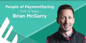People of PaymentSpring- SVP of Sales, Brian McGarry
